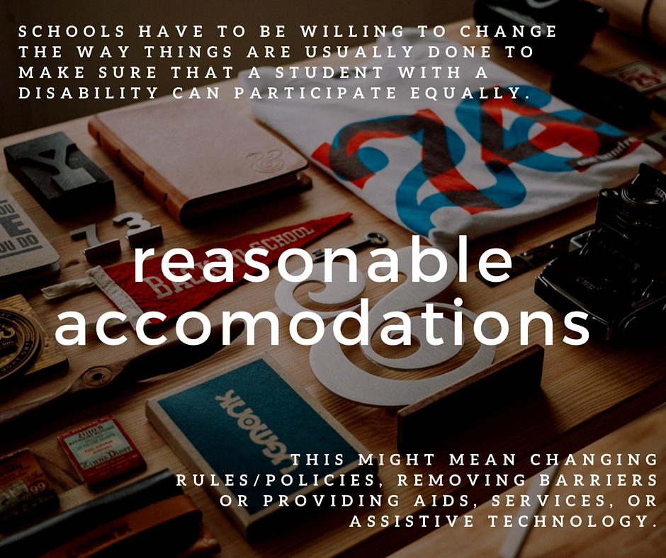 "Image of textbooks and school-related items, with the following definition of reasonable accommodations superimposed: ""Schools have to be willing to change the way things are usually done to make sure that a student with a disability can participate equally. This might mean changing rules/policies, removing barriers, or providing aids, services, or assistive technology."""
